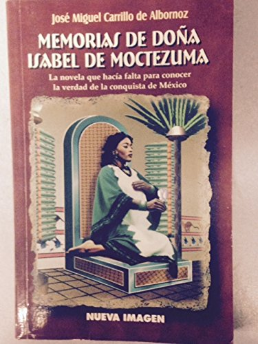 Memorias de don~a Isabel de Moctezuma: (cuando: Carrillo de Albornoz,