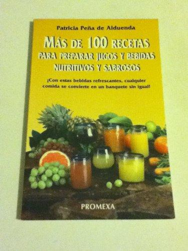 MAS DE 100 RECETAS PARA PREPARAR JUGOS: PATRICIA PENA DE