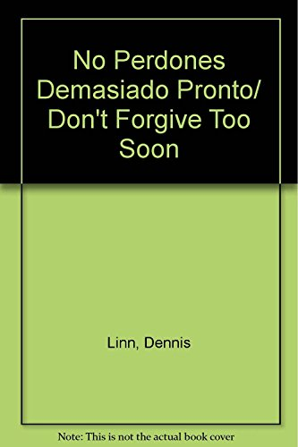 No Perdones Demasiado Pronto/ Don't Forgive Too Soon (Spanish Edition) (9789683915702) by Dennis Linn; Sheila Fabricant Linn; Matthew Linn