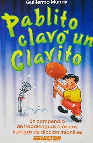 Pablito clavo un clavito: Un compendio de trabalenguas clasicos y juegos de d.: Guillermo Prisant ...
