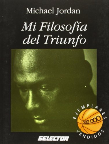 9789684038684: Mi filosofia del triunfo / I Can't Accept Not Trying: Michael Jordan on the Pursuit of Excellence