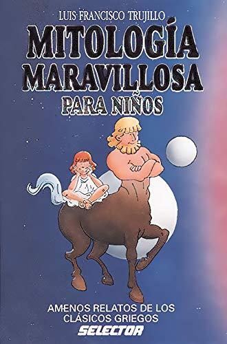Mitologia maravillosa para ninos (Literatura Infantil Y: Luis Francisco Trujillo