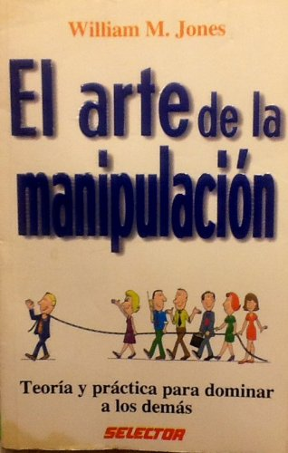 El arte de la manipulación (Ejecutiva / Executive) (Spanish Edition) (9684039646) by William M. Jones