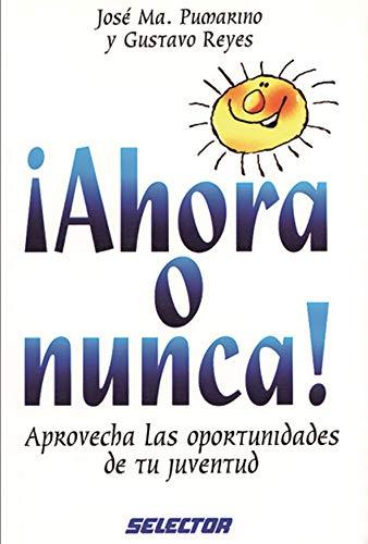 9789684039971: Ahora o nunca! Aprovecha lasoportunidades de tu juventud (Spanish Edition)