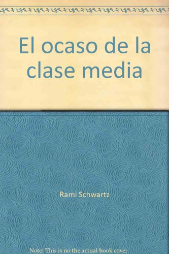 El ocaso de la clase media (Coleccion Mexico vivo) (Spanish Edition): Schwartz, Rami