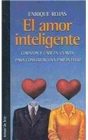 El amor inteligente/ The Intelligent Love: Corazon Y Cabeza: Claves Para Construir Una Pareja Feliz...