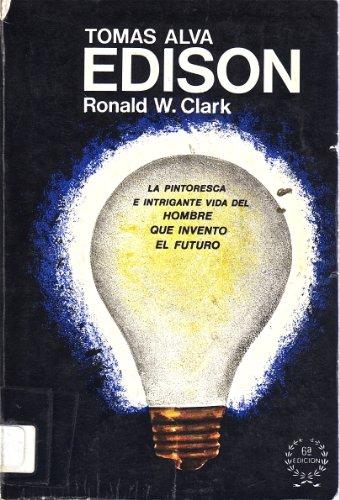 Tomas Alva Edison, El Hombre Que Invento El Futuro: Ronald W. Clark