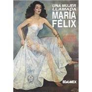 9789684096738: Una Mujer Llamada Maria Felix: Historia No Autorizada (Spanish Edition)
