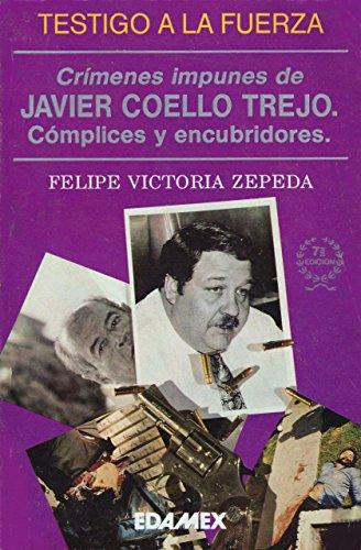 Testigo a la fuerza: Los crimenes impunes: Felipe Victoria Zepeda