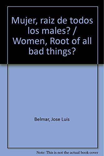 Mujer,Raiz De Todos Los Males (Spanish Edition): Jose Luis Belmar