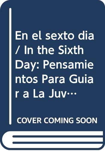 9789684099722: En el sexto dia/ In the Sixth Day: Pensamientos Para Guiar a La Juventud (Superacion Personal) (Spanish Edition)