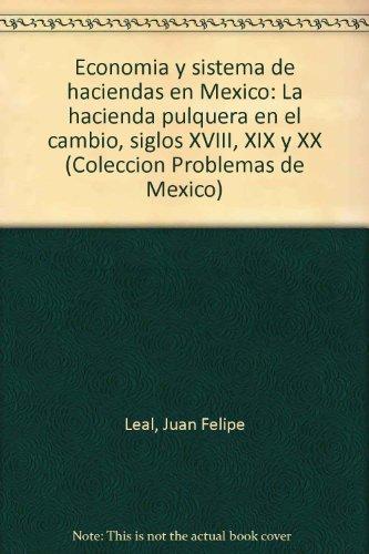 Economia y sistema de haciendas en Mexico: Leal, Juan Felipe