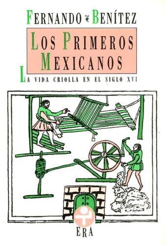 9789684111844: Los Primeros Mexicanos/ The First Mexicans: La Vida Criolla En El Siglo XVI/ the Creole Life in XVI Century