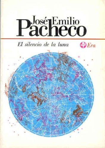 El silencio de la luna (Biblioteca Era): Jos&eacute, Emilio Pacheco