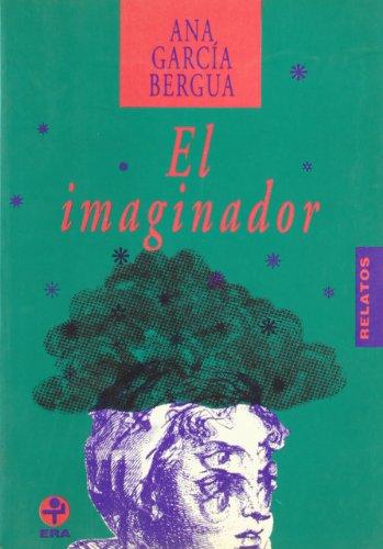 9789684113824: El imaginador: Relatos (Biblioteca Era) (Spanish Edition)