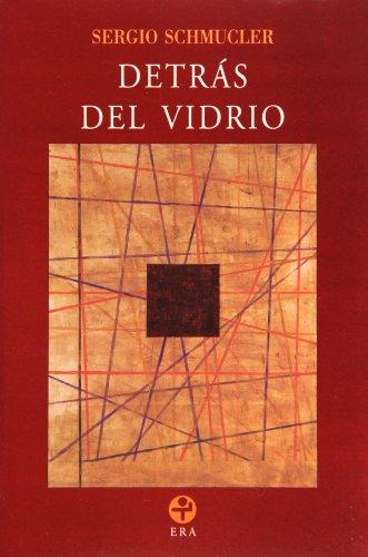 Detrás del vidrio (Biblioteca Era) (Spanish Edition): Sergio Schmucler