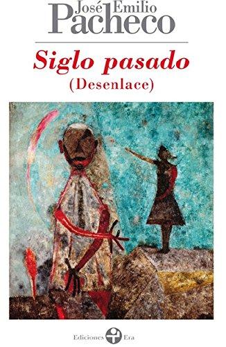 Siglo Pasado (Deseblace): Poemas 1999-2000 (Biblioteca Era): Jose Emilio Pacheco