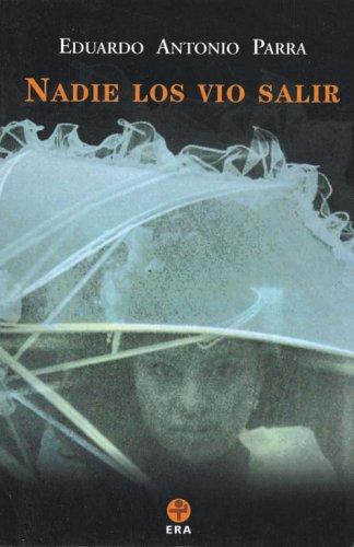 Nadie los vio salir (Biblioteca Era) (Spanish: Eduardo Antonio Parra