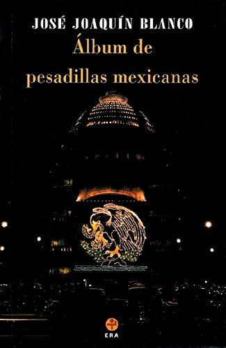 ALBUM DE PESADILLAS MEXICANAS: BLANCO, JOSE JOAQUIN
