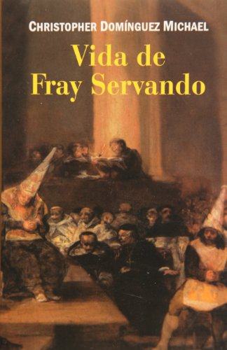 VIDA DE FRAY SERVANDO: DOMINGUEZ MICHAEL, CHRISTOPHER