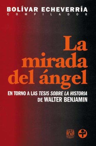 9789684116108: La mirada del angel. En torno a las Tesis sobre la historia de Walter Benjamin (Spanish Edition)