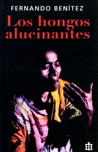 9789684116290: Los hongos alucinantes/ Hallucinating Mushrooms (Biblioteca Era/ Era Library)