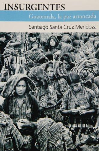 9789684116351: Insurgentes. Guatemala, la paz arrancada (Spanish Edition)