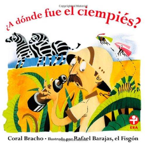 A donde fue el ciempies? (Spanish Edition): Coral Bracho
