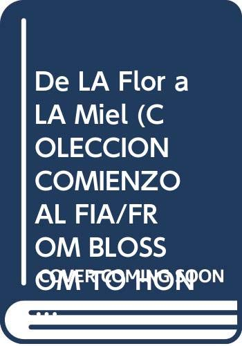 9789684163119: De LA Flor a LA Miel (COLECCION COMIENZO AL FIA/FROM BLOSSOM TO HONEY)