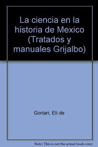 La ciencia en la historia de Mexico: Gortari, Eli de