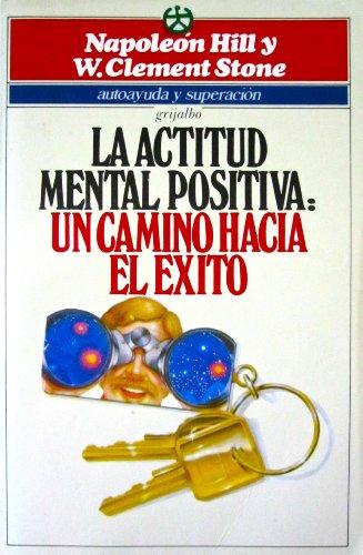 9789684195905: La actitud mental positiva : un camino hacia el exito, deshagase de sus telaranas mentales y triunfe