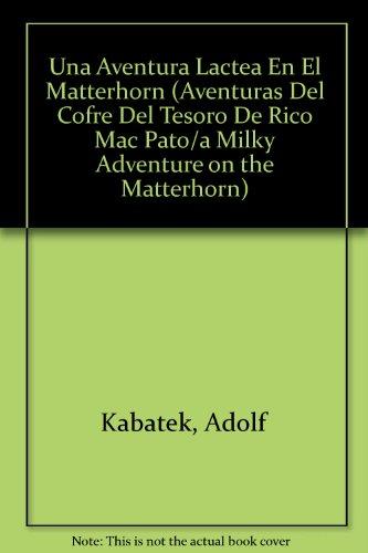 9789684196179: Una Aventura Lactea En El Matterhorn (Aventuras Del Cofre Del Tesoro De Rico Mac Pato/a Milky Adventure on the Matterhorn) (Spanish Edition)