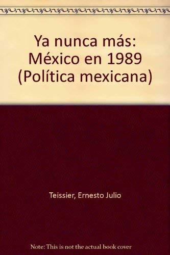 Ya nunca mas: Mexico en 1989 (Politica mexicana) (Spanish Edition): Teissier, Ernesto Julio