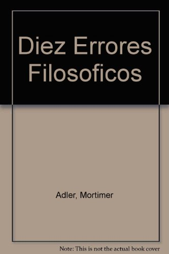 Diez Errores Filosoficos (Spanish Edition) (9684197985) by Adler, Mortimer