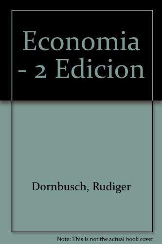 Economia - 2 Edicion (Spanish Edition) (9684227086) by Dornbusch, Rudiger; Fischer, Stanley; Schmalensee, Richard