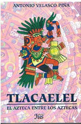 9789684230071: Tlacaelel: El Azteca Entre Los Aztecas