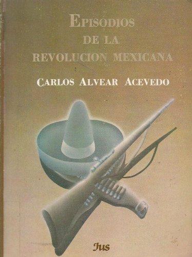 Episodios De La Revolucion Mexicana: Alvear Acevedo, Carlos