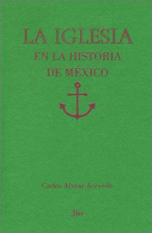 La iglesia en la historia de México: Carlos Alvear Acevedo
