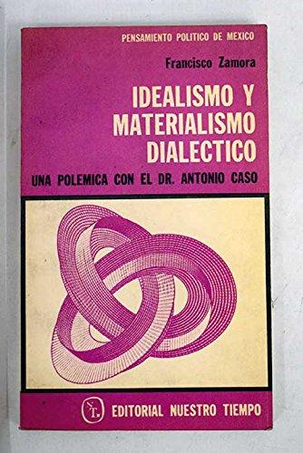 9789684270091: Idealismo y materialismo dialéctico: Una polémica con el doctor Antonio Caso (Coleccíon Pensamiento político de México) (Spanish Edition)