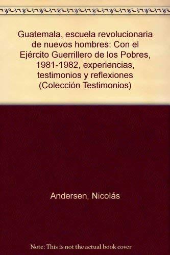 Guatemala, escuela revolucionaria de nuevos hombres: Con el Ejercito Guerrillero de los Pobres, ...