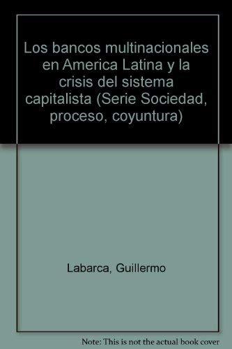LOS BANCOS MULTINACIONALES EN AMERICA LATINA Y: Labarca, Guillermo