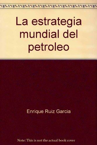 La estrategia mundial del petroleo: Una teoria del poder, una teoria de la dependencia (Serie ...