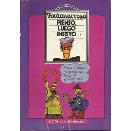 Pienso, luego insisto (Humor en serio) (Spanish Edition): Fontanarrosa