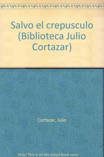 9789684293922: Salvo el crepusculo (Biblioteca Julio Cortazar) (Spanish Edition)