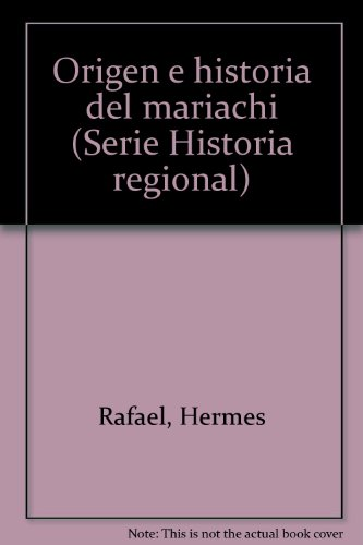 9789684300156: Origen e historia del mariachi (Serie Historia regional) (Spanish Edition)