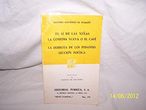 9789684320529: El si de las ninas. La comedia nueva o el cafe. La derrota de los pedantes. Leccion poetica (Spanish Edition)