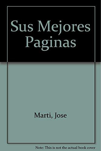 Sus Mejores Paginas (Spanish Edition): Marti, Jose