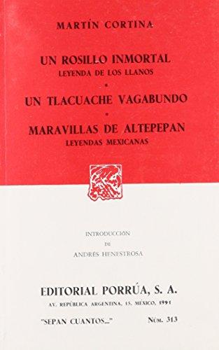 9789684327047: UN ROSILLO INMORTAL/ LEYENDA DE LOS LLANOS/ UN TLACACHE VAGABUNDO/ MARAVILLAS DE ALTEPEPAN/ LEYENDAS MEXICANAS (SEPAN CUANTOS #313)