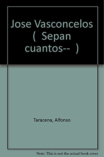 "Jose Vasconcelos (""Sepan cuantos-- "") (Spanish Edition): Taracena, Alfonso"