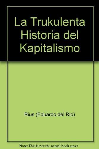 9789684331754: La Trukulenta Historia del Kapitalismo